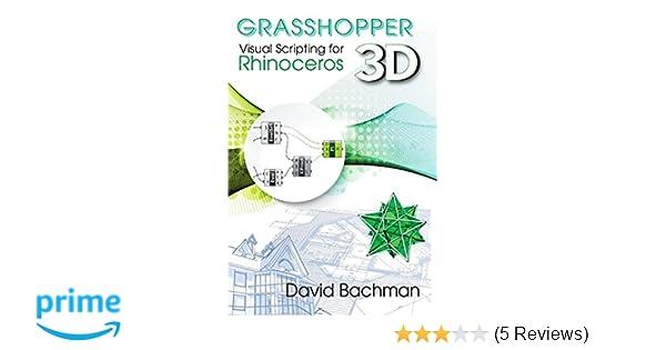 Grasshopper: Visual Scripting for Rhinoceros 3D: Prof  David