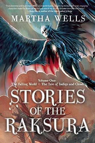 Stories of the Raksura: Volume One: The Falling World & The Tale of Indigo and Cloud (The Books of the Raksura)