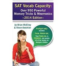 SAT Vocab Capacity 2014 Edition: Over 950 Powerful Memory Tricks and Mnemonics