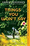 Things You Won't Say: A Novel by  Sarah Pekkanen in stock, buy online here