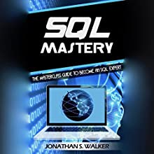 SQL Mastery: The MasterClass Guide to Become an SQL Expert Audiobook by Jonathan S. Walker Narrated by Matyas J.