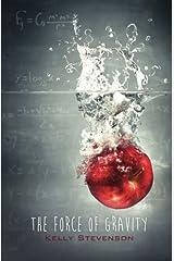 The Force of Gravity: (The Force of Gravity, Book 1) by Kelly Stevenson (2014-07-09) Paperback