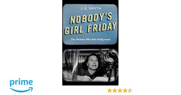Amazon nobodys girl friday the women who ran hollywood amazon nobodys girl friday the women who ran hollywood 9780190840822 j e smyth books fandeluxe Images