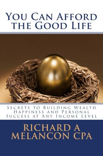 You Can Afford the Good Life: Secrets to Building Wealth, Happiness and Personal Success at Any Income Level