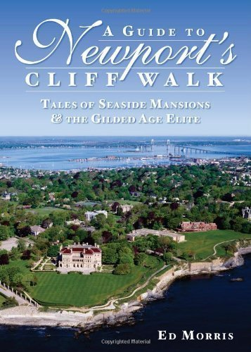 A Guide to Newport's Cliff Walk (RI): Tales of Seaside Mansions and the Gilded Age Elite by Ed Morris (2009) Paperback ebook
