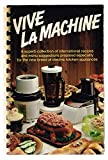 img - for VIVE LA MACHINE A SUPERB COLLECTION OF INTERNATIONAL RECIPES AND MENU SUGGESTIONS PREPARED ESPECIALLY FOR THE NEW BREED OF ELECTRIC KITCHEN APPLIANCES book / textbook / text book