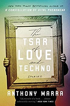 The Tsar of Love and Techno: Stories by [Marra, Anthony]