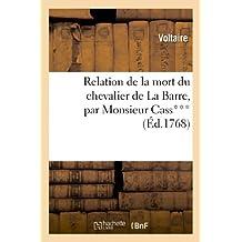 Relation de La Mort Du Chevalier de La Barre, Par Monsieur Cass***, Avocat Au Conseil Du Roi (Litterature) (French Edition)