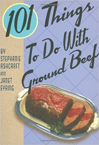 101 Things To Do With Ground Beef: Stephanie Ashcraft, Janet
