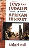 Jews and Judaism in African History, Richard Hull, 1558764968