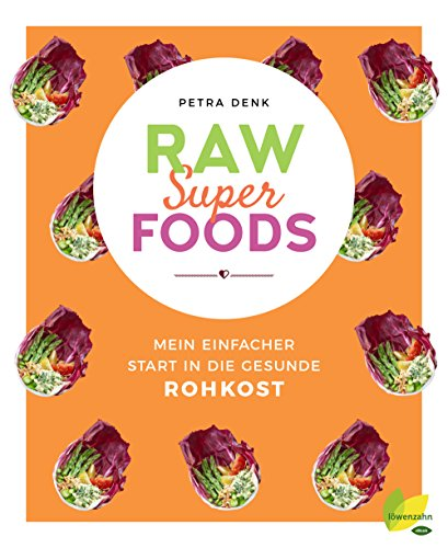 Raw Superfoods: Mein einfacher Start in die gesunde Rohkost (German Edition) (Die Raw-küche)