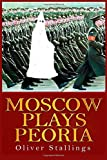 Moscow Plays Peoria, Oliver Stallings, 1499623003