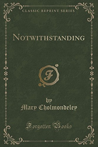 Notwithstanding (Classic Reprint)
