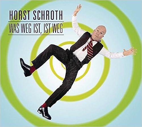 Was weg ist, ist weg: WortArt [Audiobook] [Audio CD] Horst Schroth