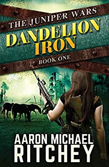 Dandelion Iron (The Juniper Wars Book 1) by [Ritchey, Aaron Michael]
