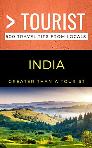 Greater Than a Tourist- India: 500 Travel Tips from Locals (Greater Than a Tourist Series Book 2)