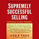 Supremely Successful Selling: Discovering the Magic Ingredient | Jerold Panas