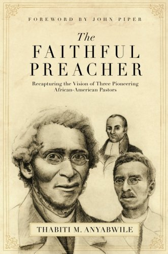 Search : The Faithful Preacher: Recapturing the Vision of Three Pioneering African-American Pastors