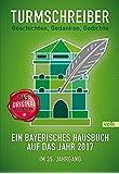 Turmschreiber - Geschichten, Gedanken, Gedichte: Ein bayerisches Hausbuch auf das Jahr 2017. Im 35. Jahrgang