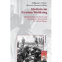 """Medizin im Zweiten Weltkrieg: Militärmedizinische Praxis und medizinische Wissenschaft im """"Totalen Krieg"""" (Krieg in der Geschichte)"""