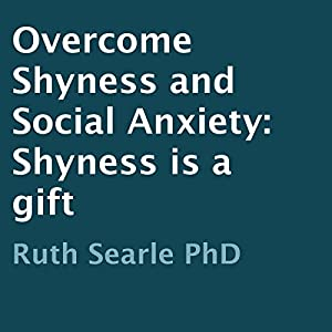Overcome Shyness and Social Anxiety: Shyness Is a Gift Audiobook