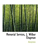 Memorial Services, J Wilbur Chapman, Anonymous and Anonymous, 1140440853