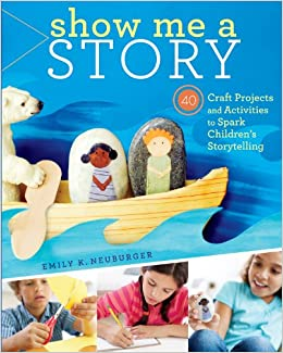 Show Me A Story 40 Craft Projects And Activities To Spark