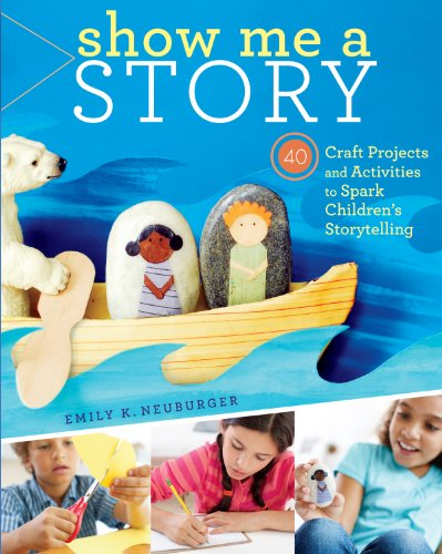 Show Me a Story: 40 Craft Projects and Activities to Spark Children
