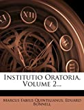 Institutio Oratoria, Volume 2..., Marcus Fabius Quintilianus and Eduard Bonnell, 1275033210