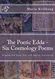 The Poetic Edda -  Six Old Norse Cosmology Poems: Original Old Norse Text with English Translation, Interpretations of Names and Commentary (Volume 1)
