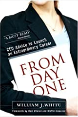 From Day One: CEO Advice to Launch an Extraordinary Career by White William J. (2005-12-09) Hardcover Hardcover