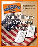Your Military and Veterans Benefits - The Complete Idiot's Guide, Katrina L. Webber and Lawrence J. Webber, 1592577059
