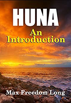 Huna, An Introduction: The Workable Psycho-Religious System of the Polynesians (Huna Study Series Book 2) by [Long, Max Freedom]