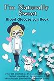 I'm Naturally Sweet: Blood Glucose Log Book: 1 Year