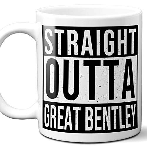 Straight Outta Great Bentley UK Souvenir Gift Coffee Mug. Unique I Love England City Town Lover Coffee Tea Cup Men Women Birthday Mothers Day Fathers Day Christmas. 11 oz.