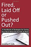 Fired, Laid off or Pushed Out?, Jonathan Arfa, 1480044377