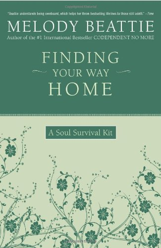 By Melody Beattie Finding Your Way Home - Soul Survival Kit - Tools For Discovering Your Emotional And Spiritual Power Emotional Tool Kit