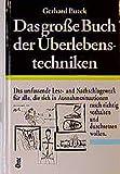 Das große Buch der Überlebenstechniken: Das umfassende Lese- und Nachschlagewerk für alle, die sich in Ausnahmesituationen rasch richtig verhalten und durchsetzen wollen
