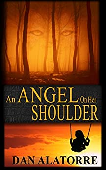 An Angel On Her Shoulder: A chilling tale of paranormal suspense. by [Alatorre, Dan]