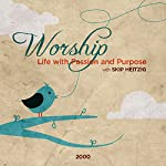 Worship: Life with Passion and Purpose | Skip Heitzig