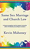 Same Sex Marriage and Church Law: A liberal evangelical call for greater inclusivity within Christianity according to scripture