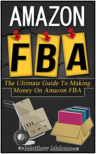 Amazon FBA: The Ultimate Guide To Making Money On Amazon FBA (amazon fba, selling on amazon, amazon fba business, amazon business, amazon selling, amazon selling secrets)