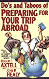 Do's and Taboos of Preparing for Your Trip Abroad, Roger E. Axtell and John P. Healy, 0471025674