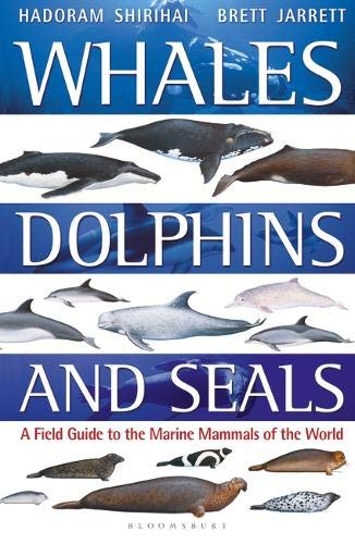 Whales, Dolphins and Seals: A field guide to the marine mammals of the world (The Natural History Of Whales And Dolphins)