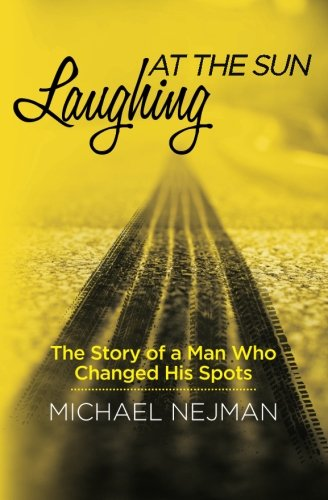 Laughing at the Sun: The Story of a Man Who Changed His Spots pdf epub