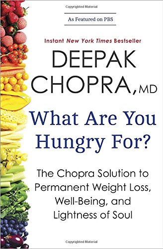 What Are You Hungry For?: The Chopra Solution to Permanent Weight Loss, Well-Being, and Lightness of Soul by Deepak Chopra M.D.