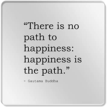 6 X There Is No Path To Happiness Happiness Is The Path Quote By