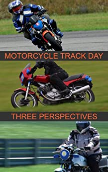 Motorcycle Track Day: Three Perspectives by [Dean, R, Nardy, J, Rosi, D]