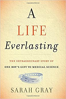 A Life Everlasting: The Extraordinary Story of One Boy's Gift to Medical Science