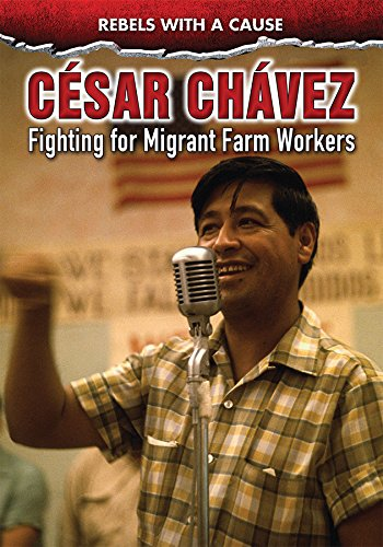 Cesar Chavez: Fighting for Migrant Farm Workers (Rebels With a Cause)